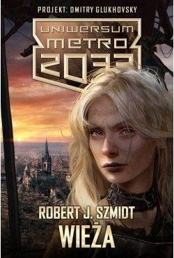 Uniwersum Metro 2033. Wieża Robert J. Szmidt