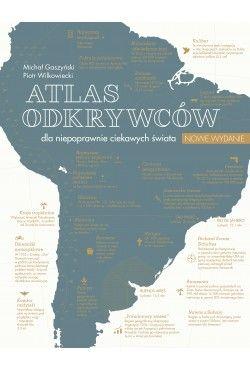 Atlas odkrywców dla niepoprawnie ciekawych świata  Michał Gaszyński, Piotr Wilkowiecki