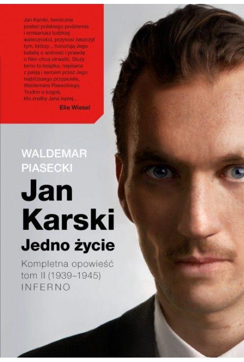 Jan Karski. Jedno życie. Kompletna opowieść. Tom 2. (1939–1945) Inferno Piasecki Waldemar