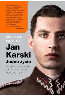 Jan Karski. Jedno życie. Kompletna historia. Tom 1. (1914-1939) Madagaskar Piasecki Waldemar