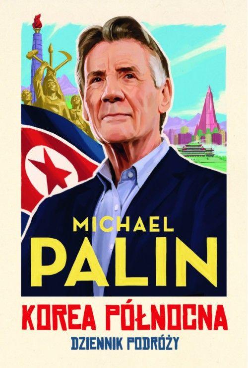 Korea Północna. Dziennik podróży  Palin Michael