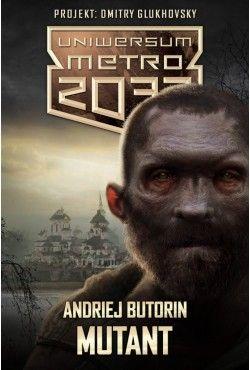 Uniwersum Metro 2033. Mutant Andriej Butorin