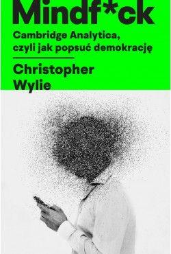 Mindf*ck. Cambridge Analytica, czyli jak popsuć demokrację Wylie Christopher