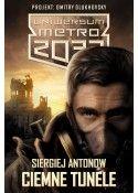 Uniwersum Metro 2033. Ciemne tunele/Szepty Zgładzonych