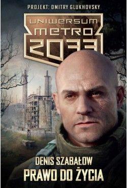 Uniwersum Metro 2033. Prawo do życia Szabałow Denis