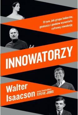 Innowatorzy. O tym, jak grupa hakerów, geniuszy i geeków wywołała cyfrową rewolucję Walter Isaacson