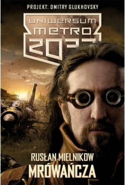Uniwersum Metro 2033. Mrówańcza Rusłan Mielnikow