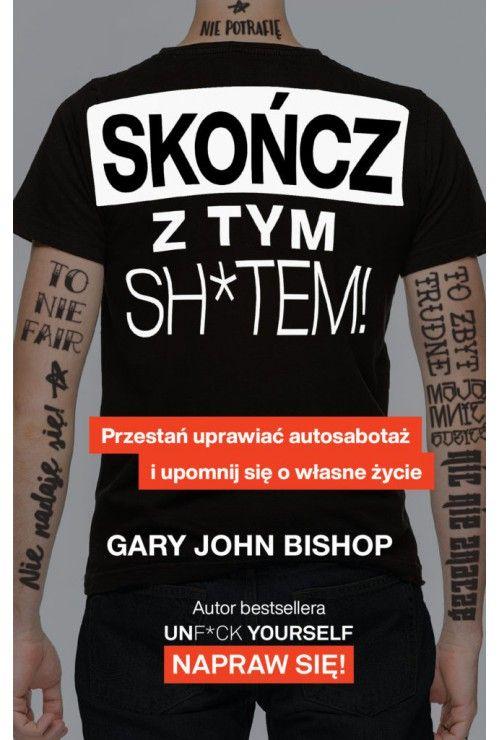 Skończ z tym sh*tem! Przestań uprawiać autosabotaż i upomnij się o własne życie  Bishop Gary John