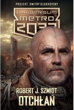 Uniwersum Metro 2033. Otchłań Robert J. Szmidt