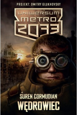 Uniwersum Metro 2033 Wędrowiec Suren Cormudian/ Koniec drogi