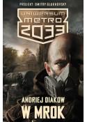 Uniwersum Metro 2033. W mrok