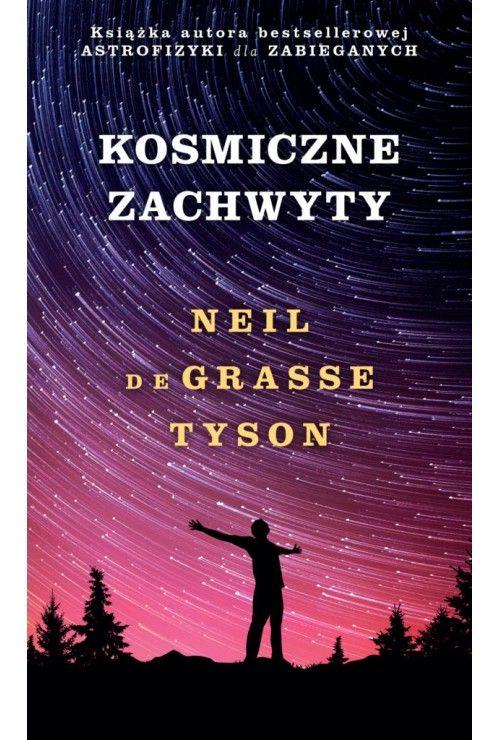 Kosmiczne zachwyty  de Grasse Tyson Neil