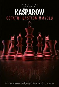 Ostatni bastion umysłu Garri Kasparow
