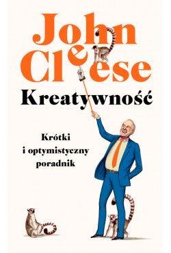 Kreatywność. Krótki i optymistyczny poradnik  John Cleese