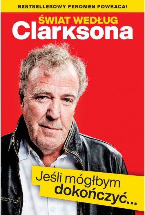 Świat według Clarksona. Jeśli mógłbym dokończyć Clarkson Jeremy